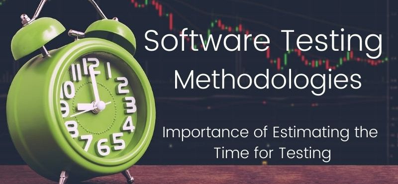 Testing Methodologies and Importance of Estimating the Time for Testing