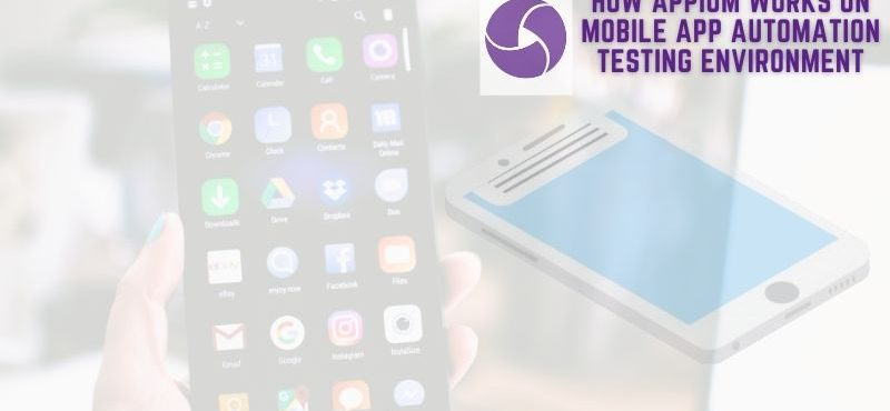 How Appium Works on Mobile App Automation Testing Environment
